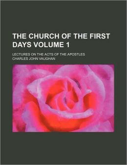 The Church of the First Days Volume 1; Lectures on the Acts of the Apostles