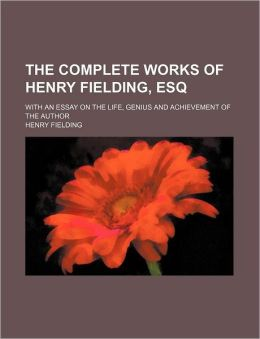 The Complete Works Of Henry Fielding, Esq (Volume 10); With An Essay On The Life, Genius And Achievement Of The Author