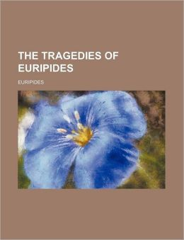 The Tragedies of Euripides (Volume 1)