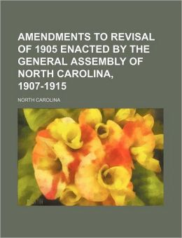 Amendments to Revisal of 1905 Enacted by the General Assembly of North Carolina, 1907-1915