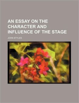An Essay on the Character and Influence of the Stage