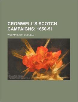 Cromwell's Scotch Campaigns; 1650-51