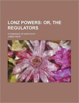Lonz Powers; or, the Regulators a Romance of Kentucky