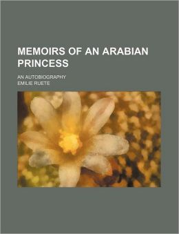 Memoirs Of An Arabian Princess; An Autobiography