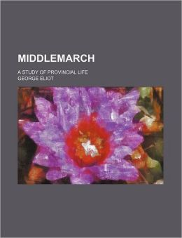 Middlemarch (Volume 2); A Study of Provincial Life