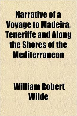 Narrative of a Voyage to Madeira, Teneriffe and Along the Shores of the Mediterranean; Including a Visit to Algiers, Egypt, Palestine, Tyre, Rhodes, T