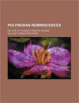 Polynesian Reminiscences; Or, Life in the South Pacific Islands