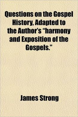 Questions on the Gospel History, Adapted to the Author's