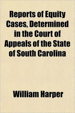 Reports of Equity Cases, Determined in the Court of Appeals of the State of South Carolina