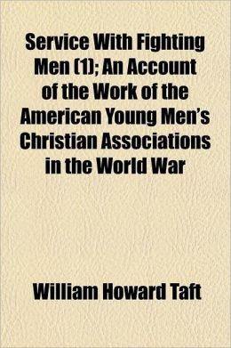 Service with Fighting Men; An Account of the Work of the American Young Men's Christian Associations in the World War Volume 1