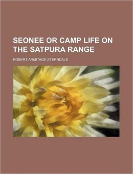 Seonee or Camp Life on the Satpura Range