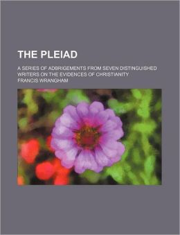 The Pleiad; A Series of Adbrigements from Seven Distinguished Writers on the Evidences of Christianity