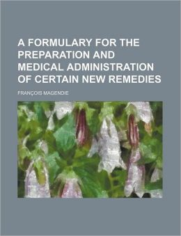 A Formulary for the Preparation and Medical Administration of Certain New Remedies