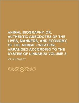 Animal Biography, Or, Authentic Anecdotes of the Lives, Manners, and Economy, of the Animal Creation, Arranged According to the System of Linnaeus Vol