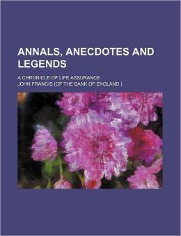 Annals, Anecdotes and Legends; A Chronicle of Life Assurance