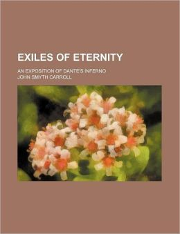 Exiles of Eternity; An Exposition of Dante's Inferno