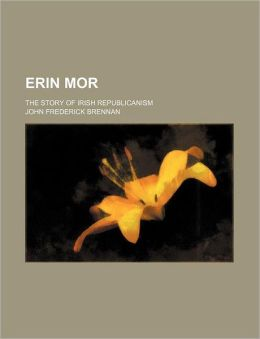 Erin Mor; The Story of Irish Republicanism