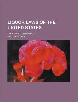 Liquor Laws of the United States; Their Spirit and Effect