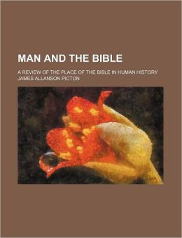 Man and the Bible; A Review of the Place of the Bible in Human History