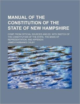 Manual of the Constitution of the State of New Hampshire; Comp. from Official Sources and Ed. with Sketch of the Constitution of the State, the Basis