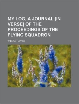 My Log, a Journal [In Verse] of the Proceedings of the Flying Squadron