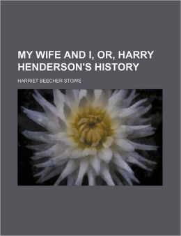 My Wife and I, Or, Harry Henderson's History