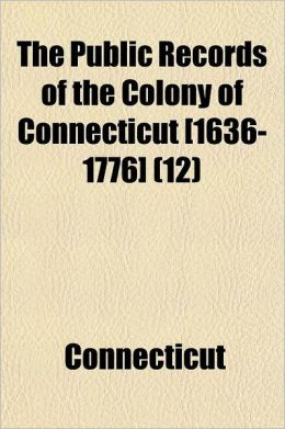 The Public Records of the Colony of Connecticut [1636-1776] Volume 12