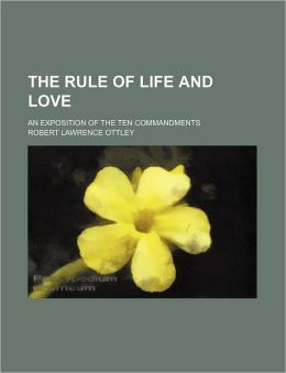 The Rule of Life and Love; An Exposition of the Ten Commandments