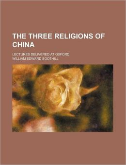 The Three Religions of China; Lectures Delivered at Oxford