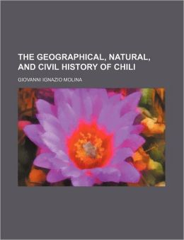 The Geographical, Natural, And Civil History Of Chili (1)