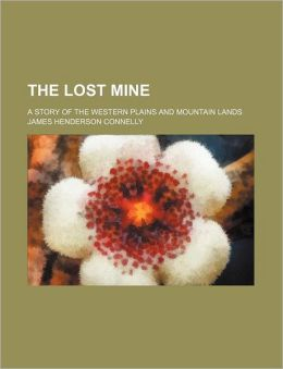 The Lost Mine; A Story of the Western Plains and Mountain Lands
