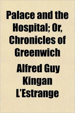 Palace and the Hospital; Or, Chronicles of Greenwich Volume 1