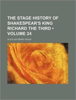The Stage History of Shakespear's King Richard the Third (Volume 24)