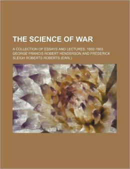 The Science of War; A Collection of Essays and Lectures, 1892-1903