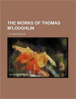 The Works of Thomas M'Loughlin