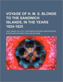 Voyage of H. M. S. Blonde to the Sandwich Islands, in the Years 1824-1825