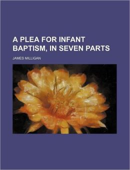 A Plea for Infant Baptism, in Seven Parts