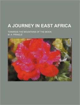 A Journey in East Africa; Towards the Mountains of the Moon