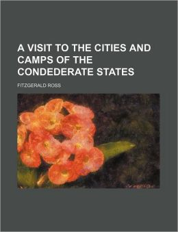A Visit to the Cities and Camps of the Condederate States