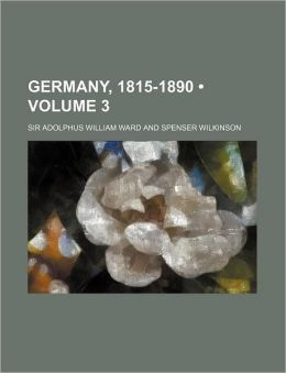Germany, 1815-1890 (Volume 3)