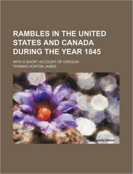 Rambles in the United States and Canada During the Year 1845; With a Short Account of Oregon