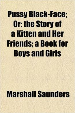 Pussy Black-Face; Or the Story of a Kitten and Her Friends a Book for Boys and Girls