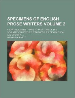 Specimens of English Prose Writers; From the Earliest Times to the Close of the Seventeenth Century, with Sketches, Biographical and Literary Volume 2