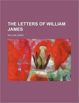 The Letters of William James (Volume 1)