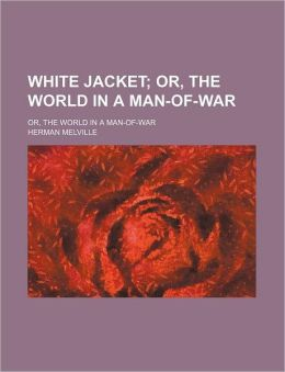 White Jacket (1); Or, The World In A Man-Of-War