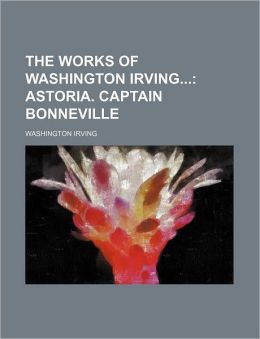 Astoria. Captain Bonneville Volume 2