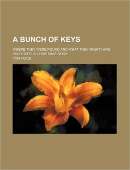 A Bunch of Keys; Where They Were Found and What They Might Have Unlocked. a Christmas Book