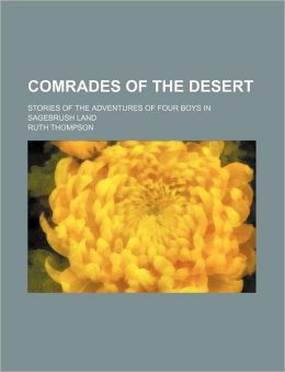 Comrades of the Desert; Stories of the Adventures of Four Boys in Sagebrush Land
