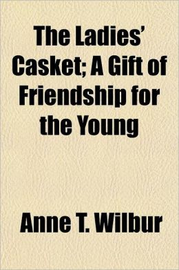 The Ladies' Casket; A Gift of Friendship for the Young