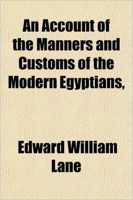 An Account Of The Manners And Customs Of The Modern Egyptians,